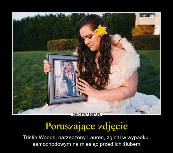 Poruszające zdjęcie – Tristin Woods, narzeczony Lauren, zginął w wypadku samochodowym na miesiąc przed ich ślubem