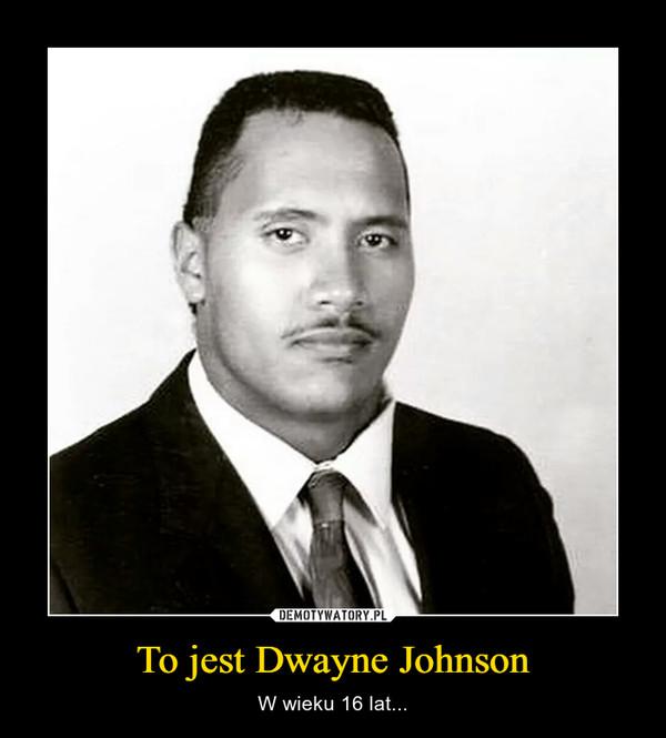 To jest Dwayne Johnson – W wieku 16 lat...