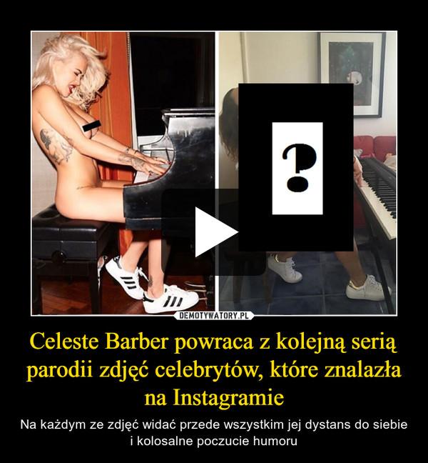 Celeste Barber powraca z kolejną serią parodii zdjęć celebrytów, które znalazła na Instagramie – Na każdym ze zdjęć widać przede wszystkim jej dystans do siebie i kolosalne poczucie humoru