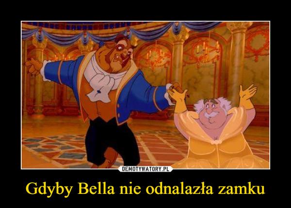 Gdyby Bella nie odnalazła zamku –