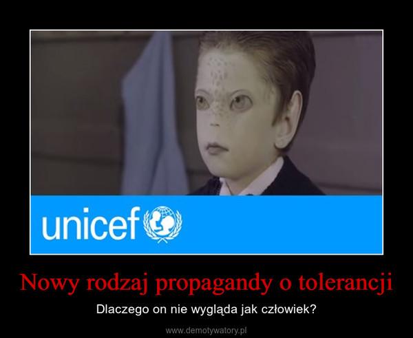 Nowy rodzaj propagandy o tolerancji – Dlaczego on nie wygląda jak człowiek?