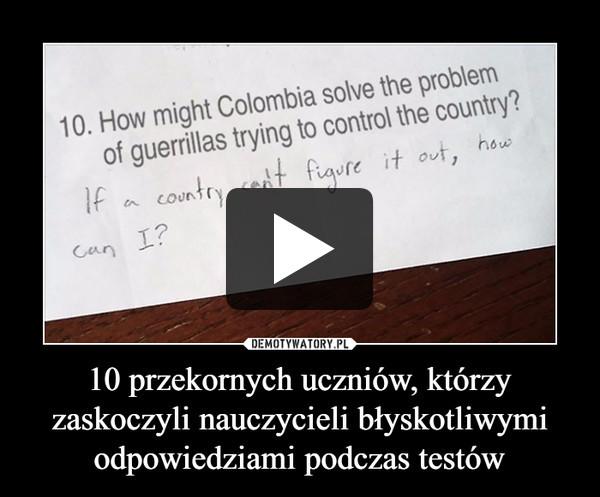 10 przekornych uczniów, którzy zaskoczyli nauczycieli błyskotliwymi odpowiedziami podczas testów