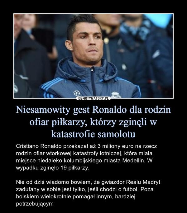 Niesamowity gest Ronaldo dla rodzin ofiar piłkarzy, którzy zginęli w katastrofie samolotu