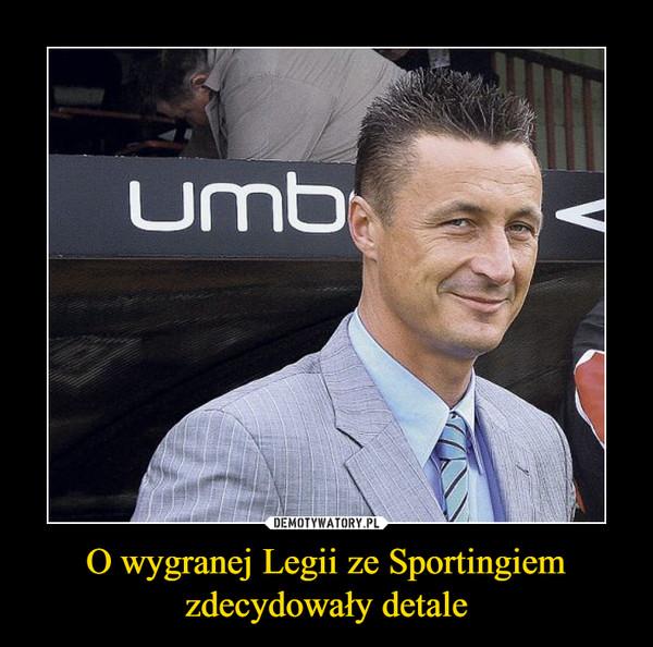 O wygranej Legii ze Sportingiem zdecydowały detale –