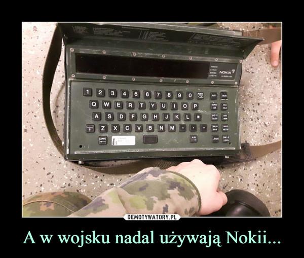 A w wojsku nadal używają Nokii... –