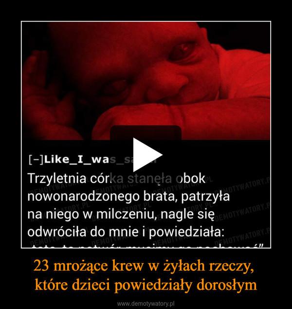 23 mrożące krew w żyłach rzeczy, które dzieci powiedziały dorosłym –