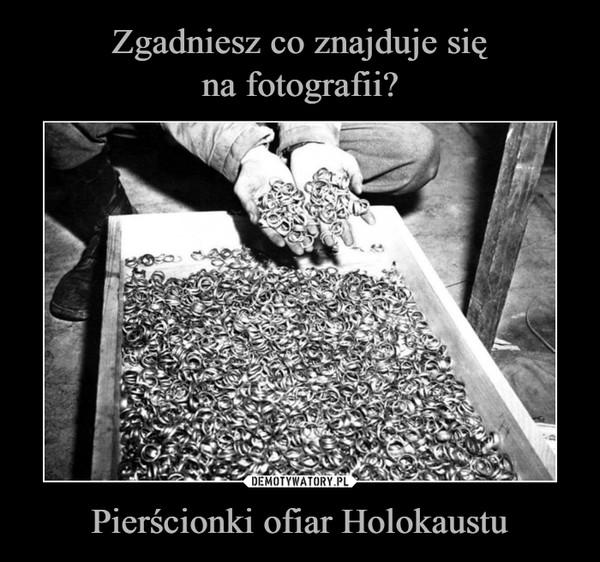 Pierścionki ofiar Holokaustu –