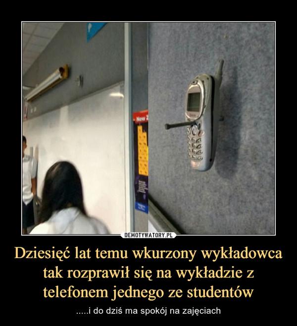 Dziesięć lat temu wkurzony wykładowca tak rozprawił się na wykładzie z telefonem jednego ze studentów – .....i do dziś ma spokój na zajęciach