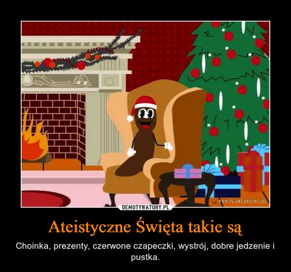 Ateistyczne Święta takie są – Choinka, prezenty, czerwone czapeczki, wystrój, dobre jedzenie i pustka.
