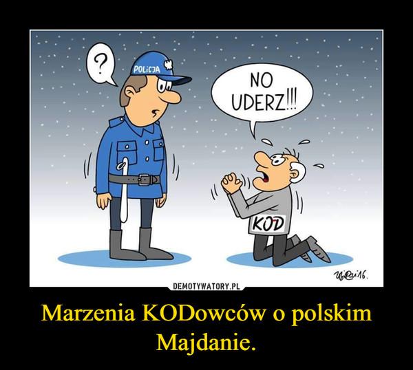 Marzenia KODowców o polskim Majdanie. –
