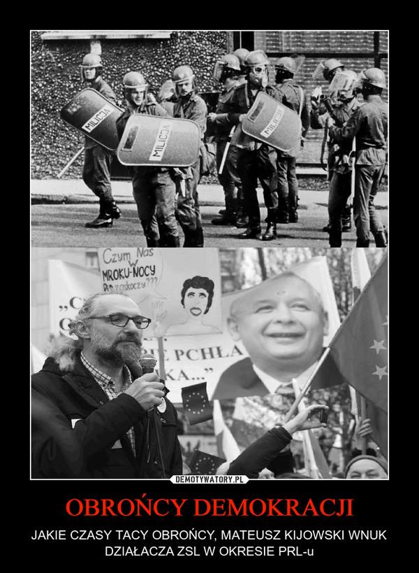 OBROŃCY DEMOKRACJI – JAKIE CZASY TACY OBROŃCY, MATEUSZ KIJOWSKI WNUK DZIAŁACZA ZSL W OKRESIE PRL-u