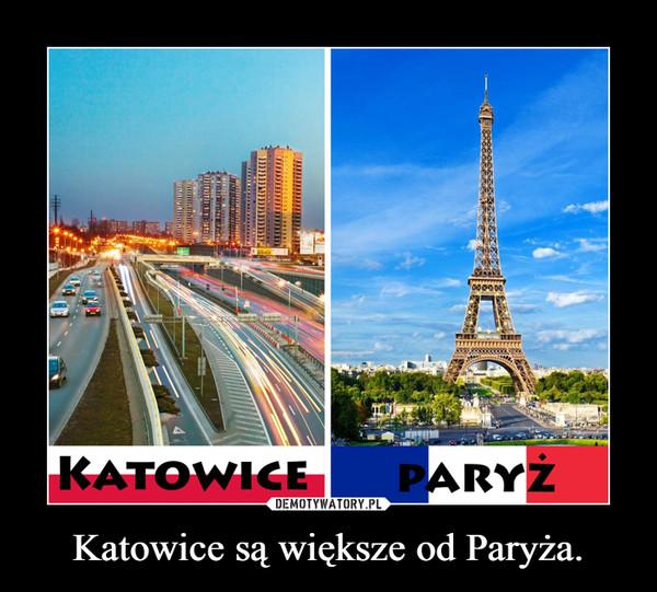 Katowice są większe od Paryża. –