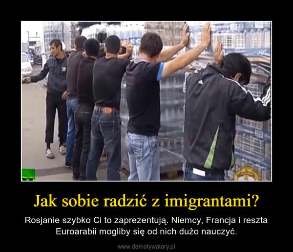 Jak sobie radzić z imigrantami? – Rosjanie szybko Ci to zaprezentują. Niemcy, Francja i reszta Euroarabii mogliby się od nich dużo nauczyć.