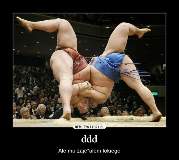 ddd – Ale mu zaje*ałem lokiego