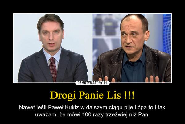 Drogi Panie Lis !!! – Nawet jeśli Paweł Kukiz w dalszym ciągu pije i ćpa to i tak uważam, że mówi 100 razy trzeźwiej niż Pan.