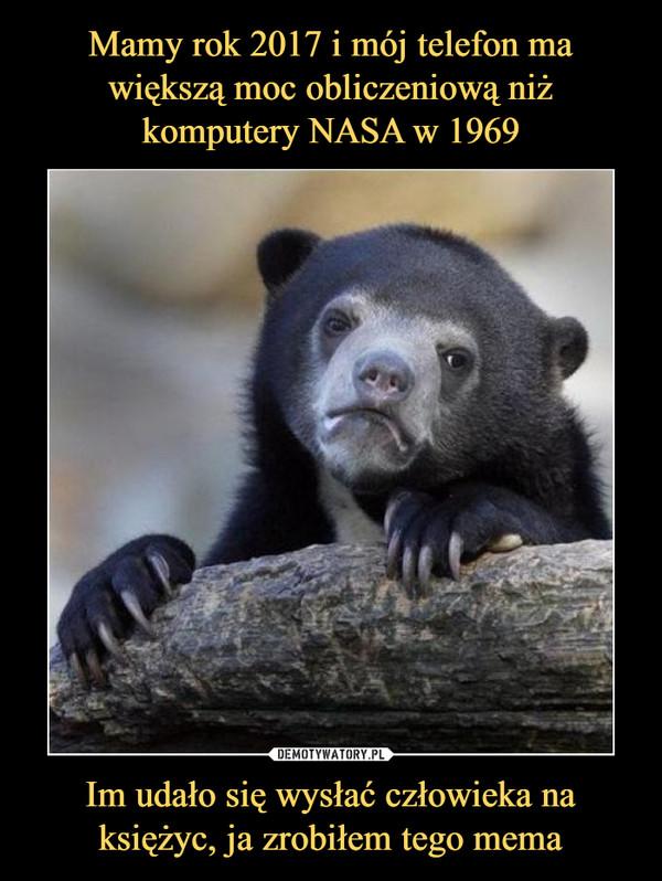 Im udało się wysłać człowieka na księżyc, ja zrobiłem tego mema –
