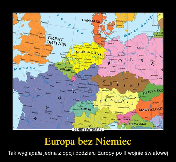 Europa bez Niemiec – Tak wyglądała jedna z opcji podziału Europy po II wojnie światowej