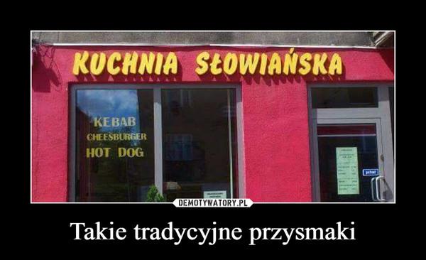 Takie tradycyjne przysmaki –  Kuchnia słowiańska kebab cheesburger hot dog