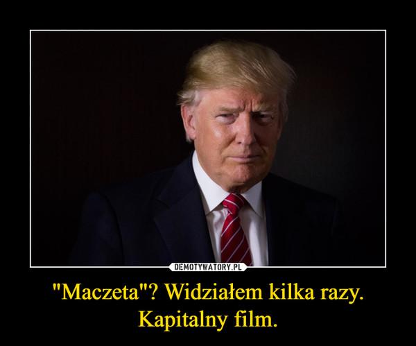 """""""Maczeta""""? Widziałem kilka razy. Kapitalny film. –"""