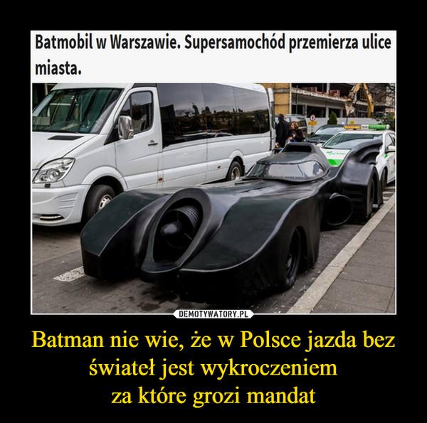 Batman nie wie, że w Polsce jazda bez świateł jest wykroczeniemza które grozi mandat –