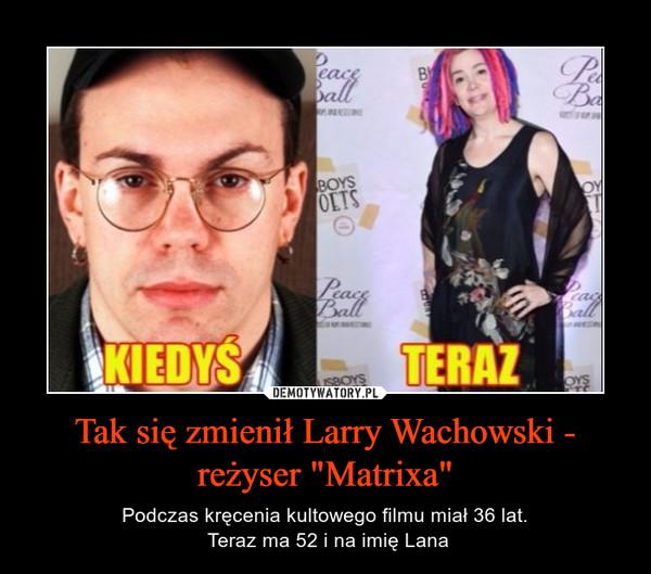 """Tak się zmienił Larry Wachowski - reżyser """"Matrixa"""" – Podczas kręcenia kultowego filmu miał 36 lat. Teraz ma 52 i na imię Lana"""