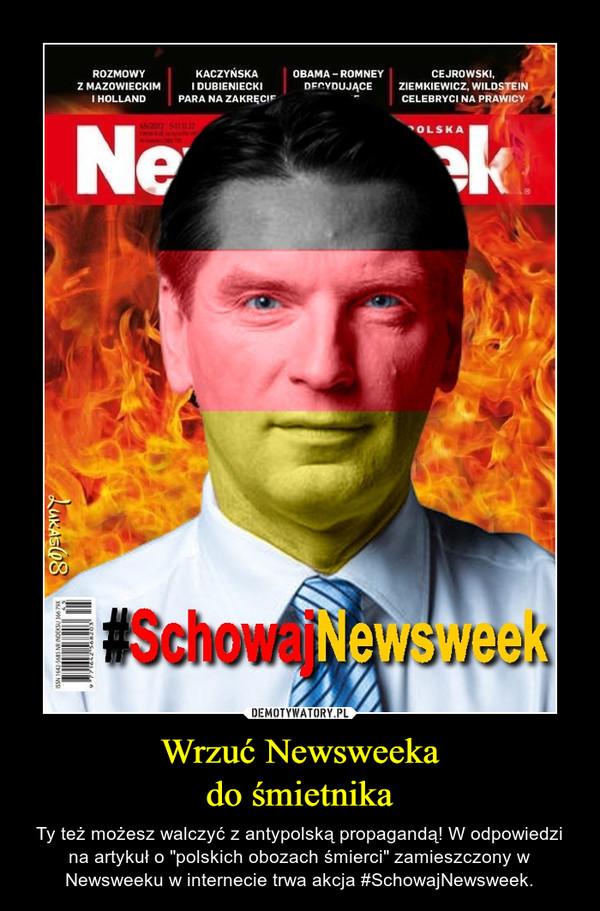 """Wrzuć Newsweekado śmietnika – Ty też możesz walczyć z antypolską propagandą! W odpowiedzi na artykuł o """"polskich obozach śmierci"""" zamieszczony w Newsweeku w internecie trwa akcja #SchowajNewsweek."""