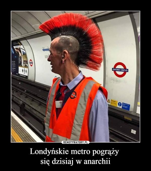 Londyńskie metro pogrąży się dzisiaj w anarchii –