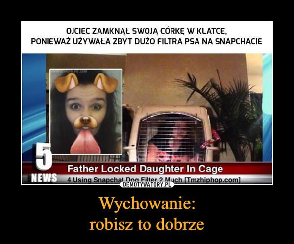 Wychowanie:robisz to dobrze –  ojciec zamknął swoją córke w klatce ponieważ używała zbyt dużo filtra psa na snapchacie
