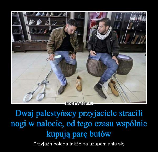 Dwaj palestyńscy przyjaciele stracili nogi w nalocie, od tego czasu wspólnie kupują parę butów – Przyjaźń polega także na uzupełnianiu się