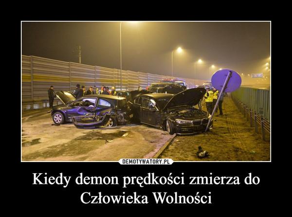 Kiedy demon prędkości zmierza do Człowieka Wolności –