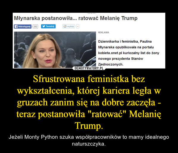 """Sfrustrowana feministka bez wykształcenia, której kariera legła w gruzach zanim się na dobre zaczęła - teraz postanowiła """"ratować"""" Melanię Trump. – Jeżeli Monty Python szuka współpracowników to mamy idealnego naturszczyka."""