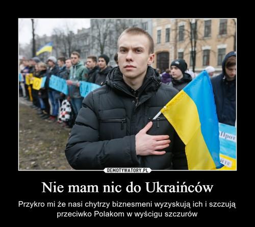 Nie mam nic do Ukraińców