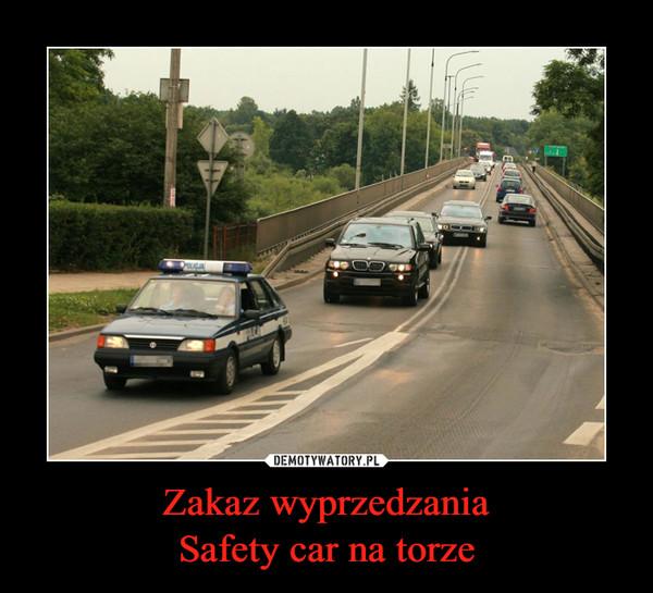 Zakaz wyprzedzaniaSafety car na torze –