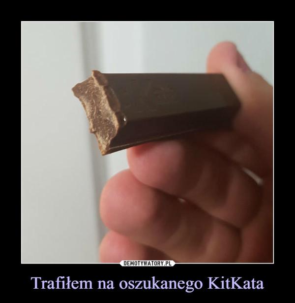 Trafiłem na oszukanego KitKata –