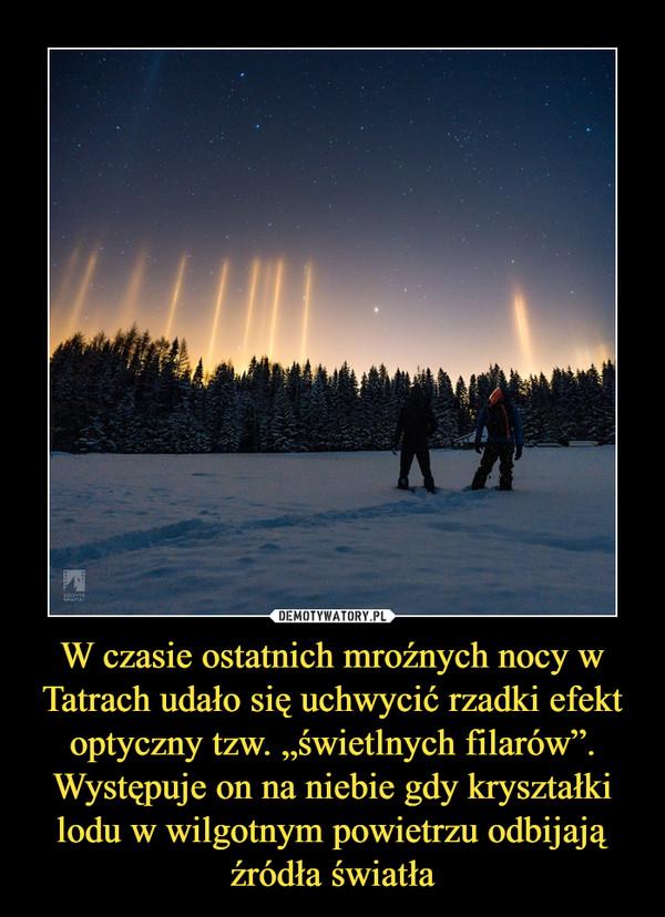 """W czasie ostatnich mroźnych nocy w Tatrach udało się uchwycić rzadki efekt optyczny tzw. """"świetlnych filarów"""". Występuje on na niebie gdy kryształki lodu w wilgotnym powietrzu odbijają źródła światła –"""