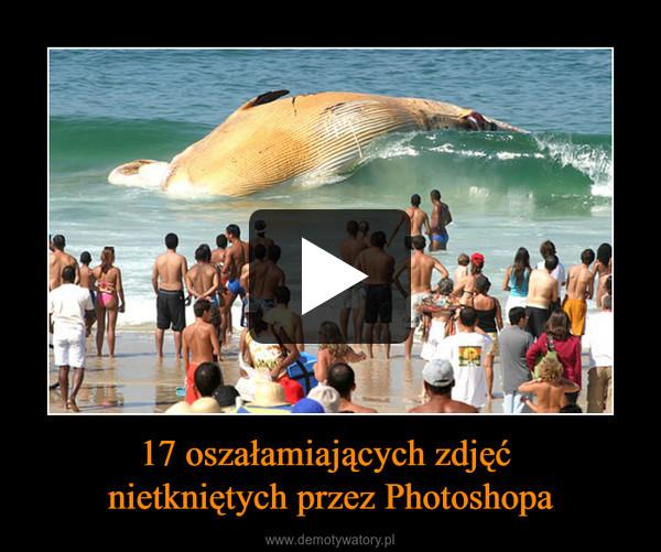 17 oszałamiających zdjęć nietkniętych przez Photoshopa –