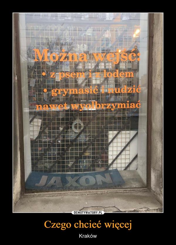 Czego chcieć więcej – Kraków