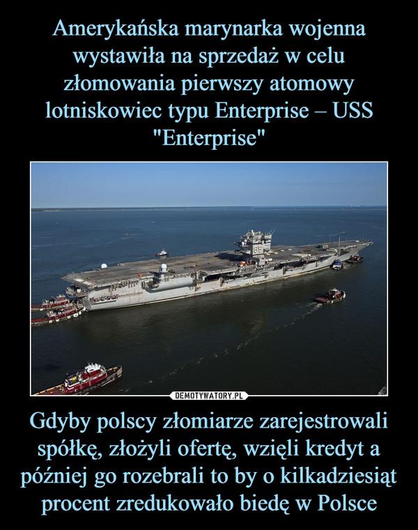 Gdyby polscy złomiarze zarejestrowali spółkę, złożyli ofertę, wzięli kredyt a później go rozebrali to by o kilkadziesiąt procent zredukowało biedę w Polsce –
