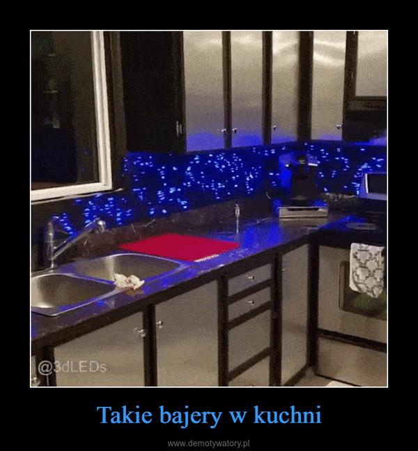Takie bajery w kuchni –