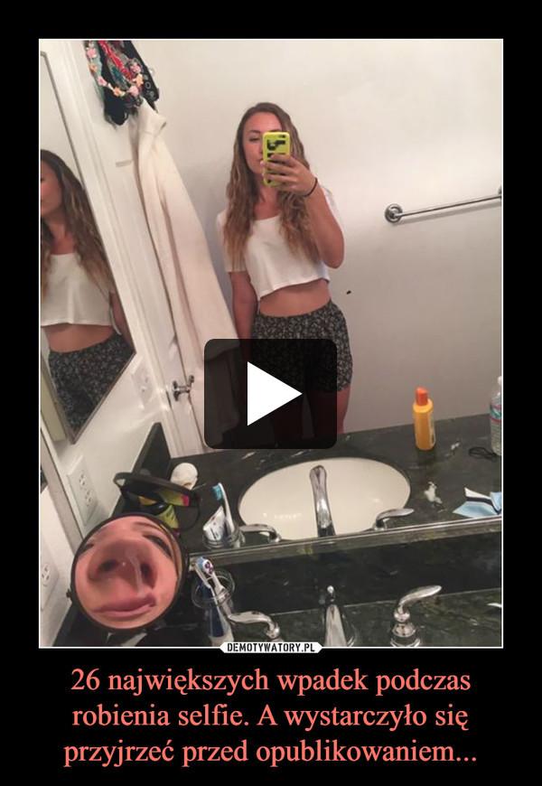 26 największych wpadek podczas robienia selfie. A wystarczyło się przyjrzeć przed opublikowaniem... –