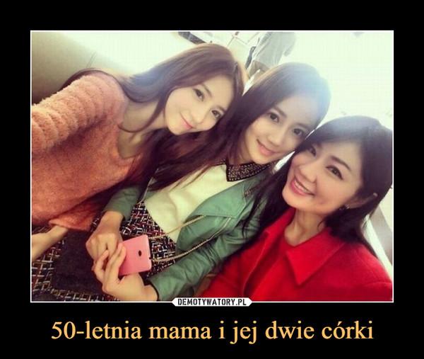50-letnia mama i jej dwie córki –