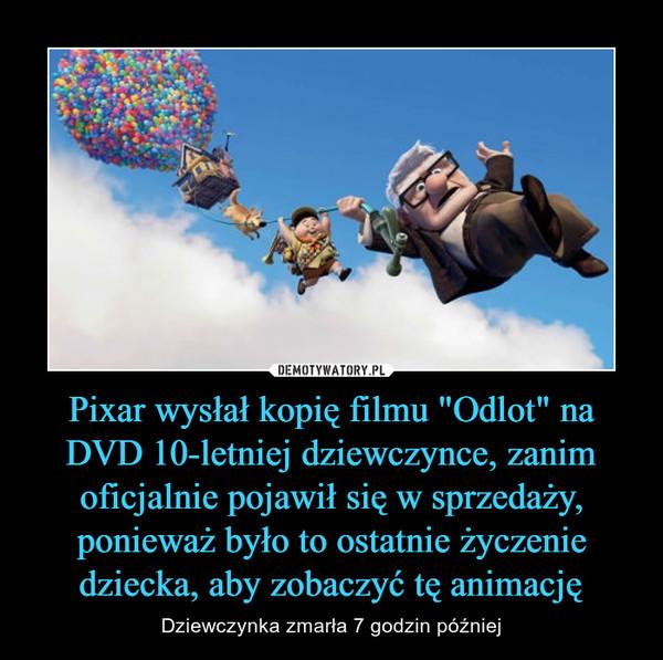 """Pixar wysłał kopię filmu """"Odlot"""" na DVD 10-letniej dziewczynce, zanim oficjalnie pojawił się w sprzedaży, ponieważ było to ostatnie życzenie dziecka, aby zobaczyć tę animację – Dziewczynka zmarła 7 godzin później"""