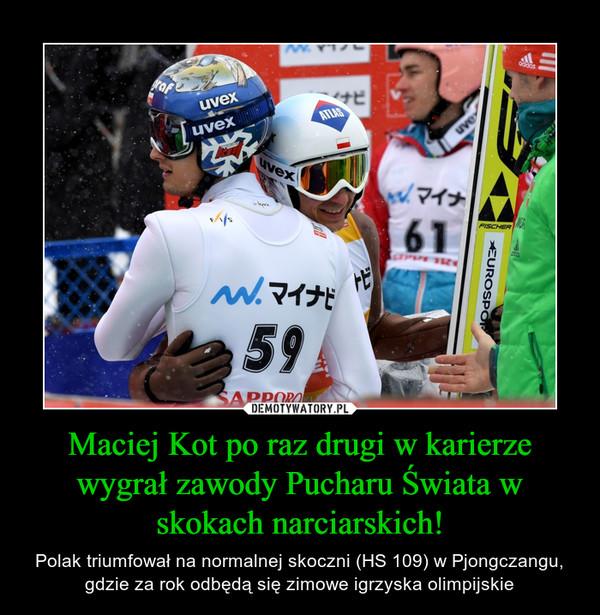 Maciej Kot po raz drugi w karierze wygrał zawody Pucharu Świata w skokach narciarskich! – Polak triumfował na normalnej skoczni (HS 109) w Pjongczangu, gdzie za rok odbędą się zimowe igrzyska olimpijskie