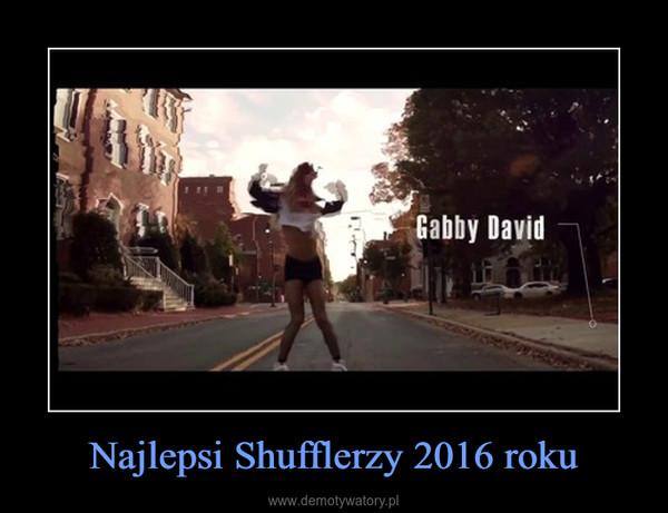 Najlepsi Shufflerzy 2016 roku –