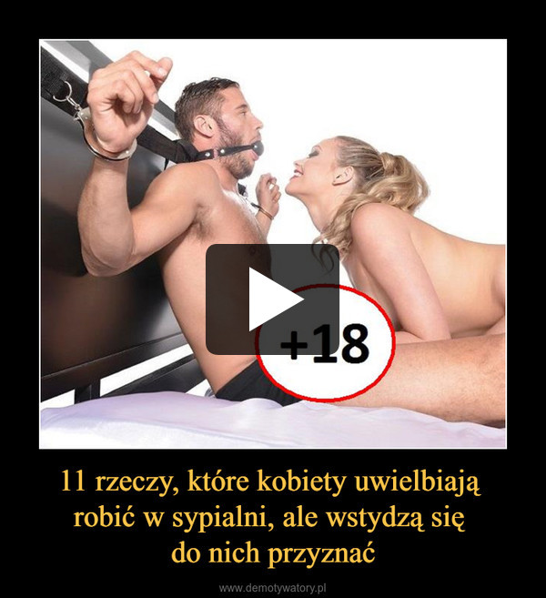11 rzeczy, które kobiety uwielbiają robić w sypialni, ale wstydzą się do nich przyznać –