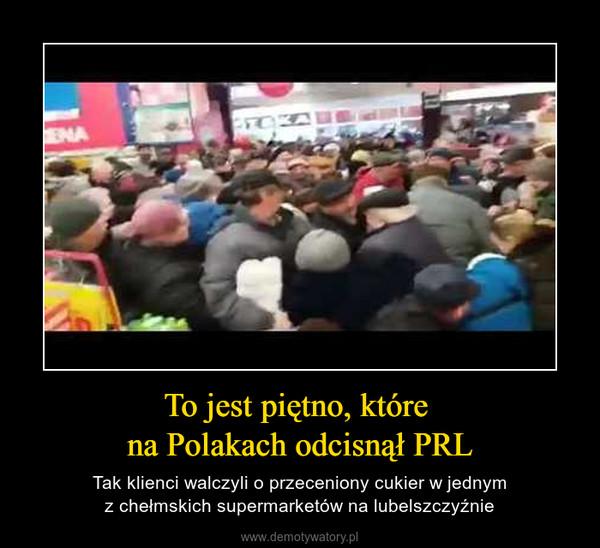To jest piętno, które na Polakach odcisnął PRL – Tak klienci walczyli o przeceniony cukier w jednymz chełmskich supermarketów na lubelszczyźnie