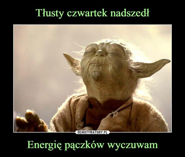 Energię pączków wyczuwam –
