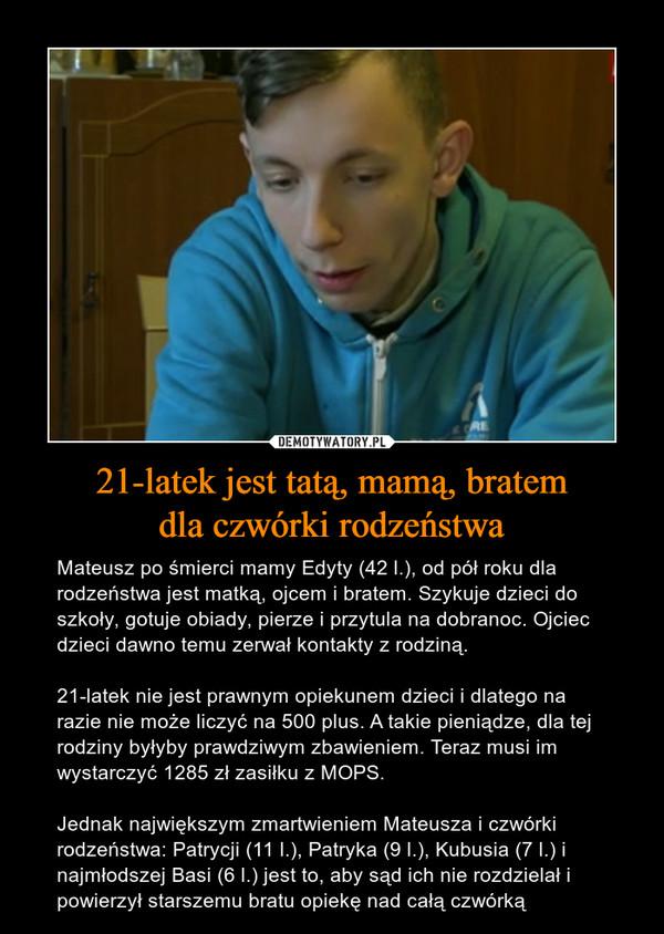 21-latek jest tatą, mamą, bratem dla czwórki rodzeństwa