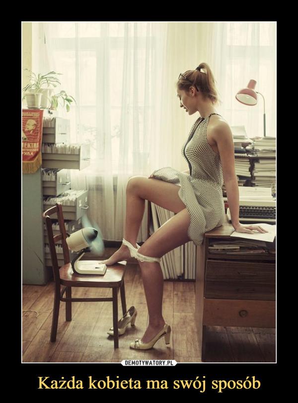 Każda kobieta ma swój sposób –