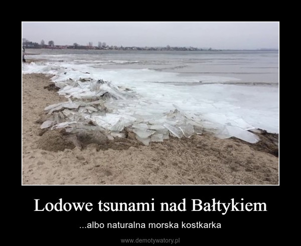 Lodowe tsunami nad Bałtykiem – ...albo naturalna morska kostkarka